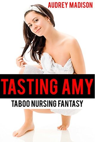 Tasting Amy (Taboo Household Nursing Fantasy)
