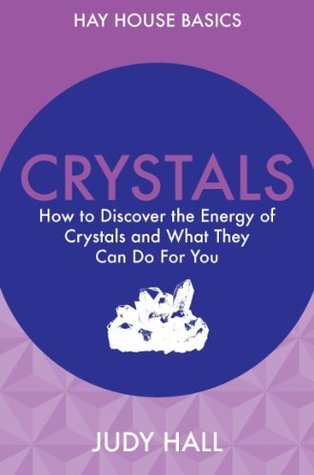 Crystals How to Use Crystals and Their Energy to Enhance Your Life (Hay House Basics)