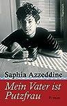 Mein Vater ist Putzfrau by Saphia Azzeddine