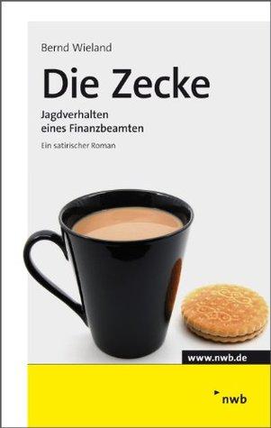 Die Zecke: Jagdverhalten eines Finanzbeamten. Bernd Wieland