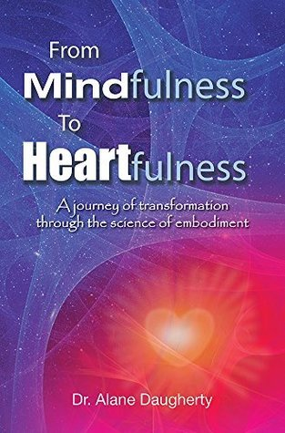 From Mindfulness to Heartfulness - A Journey of Transformation through the Science of Embodiment