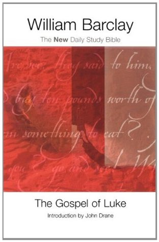 The Gospel Of Luke by William Barclay