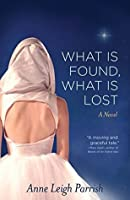 What is Found, What is Lost: A Novel