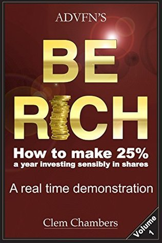 ADVFN S Be Rich  How to Make 25 - Clem Chambers