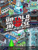 The Untold History of Japanese Game Developers: Volume 1
