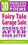 Fairy Tale Garage Sale: Poems of After Ever After (30 Painless Classroom Poems)