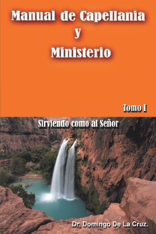 Manual de Capellanía y Ministerio:Sirviendo como al Señor. Tomo 1