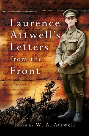 Laurence Attwell's Letters From the Front by W.A. Attwell