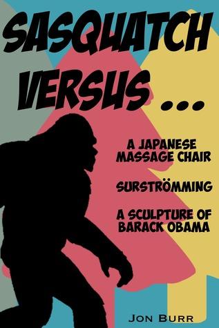 Sasquatch Versus . . . A Japanese Massage Chair, Surströmming, A Sculpture of Barack Obama