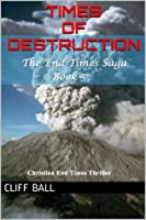 Times of Destruction: A Christian End Times Thriller (Book 5)