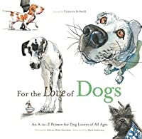 For the Love of Dogs: An A-to-Z Primer for Dog Lovers of All Ages (For the Love of...)
