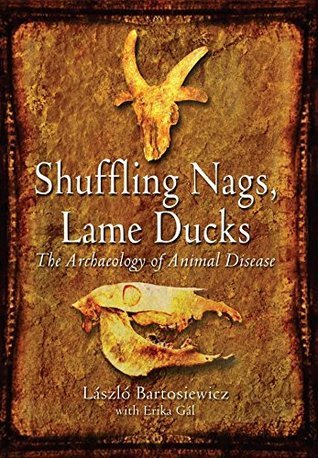 Shuffling Nags, Lame Ducks The Archaeology of Animal Disease