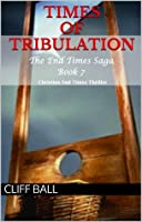 Times of Tribulation: Christian End Times Thriller (Book 7)