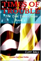 Times of Trouble: A Christian End Times Thriller (Book 2)