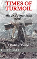 Times of Turmoil: Christian End Times Thriller (Book 1)
