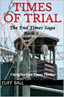 Times of Trial: Christian End Times Thriller (Book 3)