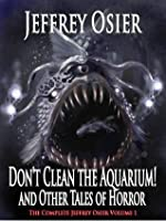 Don't Clean the Aquarium: Volume I in the Complete Works of Jeffrey Osier