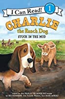 Charlie the Ranch Dog: Stuck in the Mud (I Can Read Level 1)
