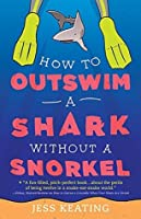 How to Outswim a Shark Without a Snorkel (My Life Is a Zoo)