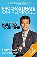 Procrastinate on Purpose Deluxe: 5 Permissions to Multiply Your Time