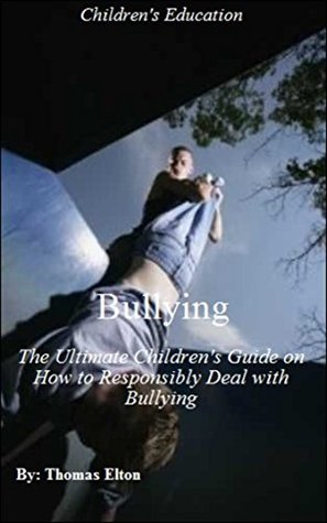 Bullying: The Ultimate Children's Guide on How to Responsibly Deal with Bullying - I Funny, Childrens Books, Childrens Education, Self Esteem, Self Help, ... & Men, Cookies, eBooks, Nonfiction, Books