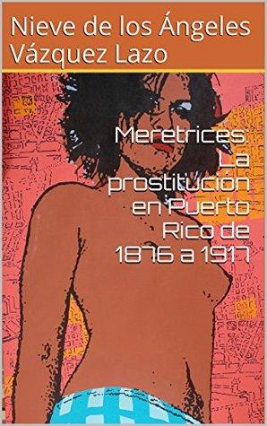 Meretrices: La prostitución en Puerto Rico de 1876 a 1917