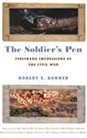 The Soldier's Pen: Firsthand Impressions of the Civil War