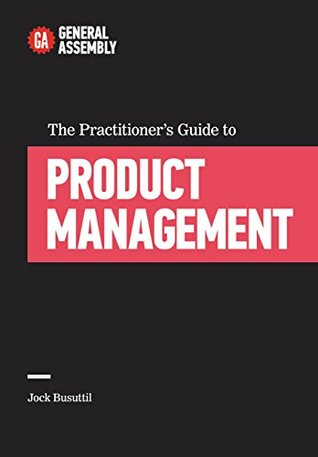 The Practitioner's Guide to Product Management by Jock Busuttil