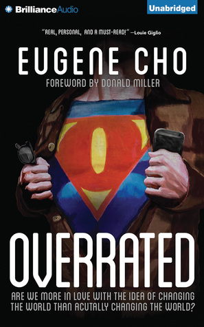 Overrated: Are We More in Love with the Idea of Changing the World Than  Actually Changing the World? by Eugene Cho