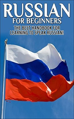 Russian for Beginners The Best Handbook for learning to speak Russian!