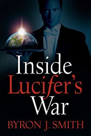 Inside Lucifers War  by  Byron J. Smith