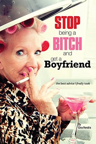 Stop Being a Bitch and Get a Boyfriend: the best advice I finally took