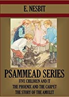 Psammead Trilogy: FIVE CHILDREN AND IT, THE PHOENIX AND THE CARPET & THE STORY OF THE AMULET (Illustrated) (Timeless Wisdom Collection Book 3550)