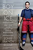 Boy on Ice: The Derek Boogaard Story