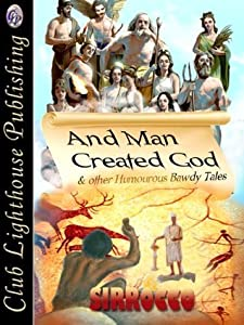 And Man Created God and other Humorous Bawdy Tales