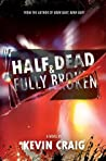 Half Dead & Fully Broken