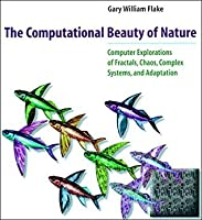 The Computational Beauty of Nature: Computer Explorations of Fractals, Chaos, Complex Systems, and Adaptation (A Bradford Book)