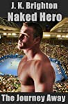 Naked Hero - The Journey Away (Naked Hero, #1)