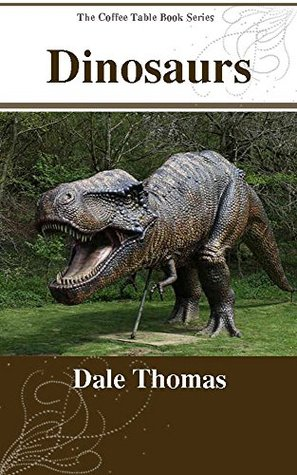 Dinosaurs: Amazing Pictures of the Great Giants (The Coffee Table Book Series)