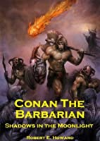 Conan the Barbarian: Shadows in The Moonlight (Annotated)