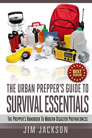 The Urban Prepper's Guide To Survival Essentials: The Prepper's Handbook To Modern Disaster Preparedness (Do It Yourself, How To, Prepping Disaster Strikes, Tips, Supplies, Emergency Prepping, DIY)