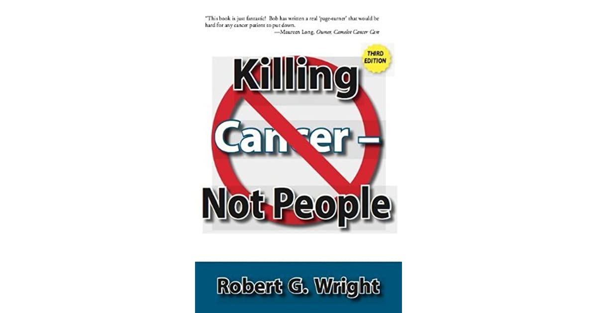 Killing Cancer Not People New 3rd Edition by Robert G