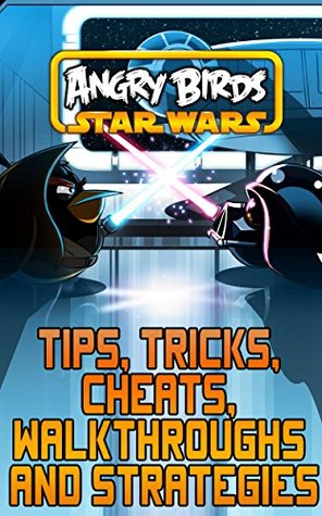 The NEW (2015) Complete Guide to: Angry Birds Star Wars Game Cheats AND Guide with Free Tips & Tricks, Strategy, Walkthrough, Secrets, Download the game, Codes, Gameplay and MORE!
