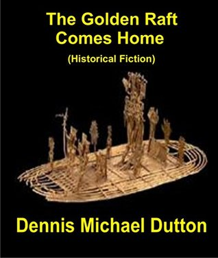 The Golden Raft Comes Home (Historical Fiction)
