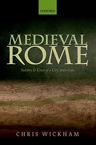 Medieval Rome: Stability and Crisis of a City, 900-1150 (Oxford Studies In Medieval European History)
