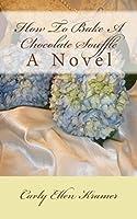 How To Bake A Chocolate Soufflé: A Novel (Cherry Harbor Series Book 1)