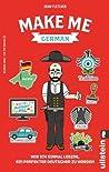 Make me German! Zweisprachiges Wendebuch Deutsch/ Englisch by Adam  Fletcher