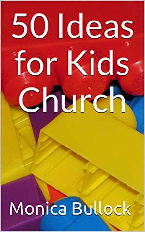 50 Ideas for Kids Church Monica Bullock