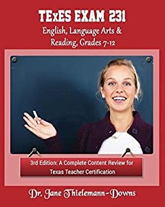 TExES Exam #231 English Language Arts & Reading, Grades 7-12 3rd Edition: A Complete Content Review for Texas Teacher Certification