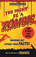 You Might Be a Zombie and Other Bad News: Shocking but Utterly True Facts!